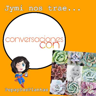Conversaciones Con... Pepa y sus plantas