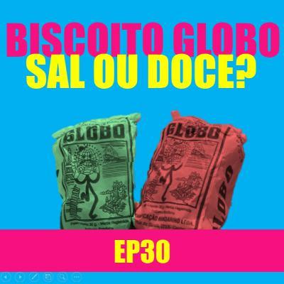 Ep 30 - Biscoito Globo sal ou doce?