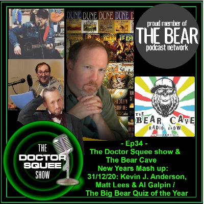 Ep34- the Doctor Squee Show & The Bear Cave New Years Mash up 31-12-20 - Kevin J Anderson / Matt Lees / Al Galpin