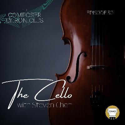 Ep. 50: The Cello (w/ Steven Chen)