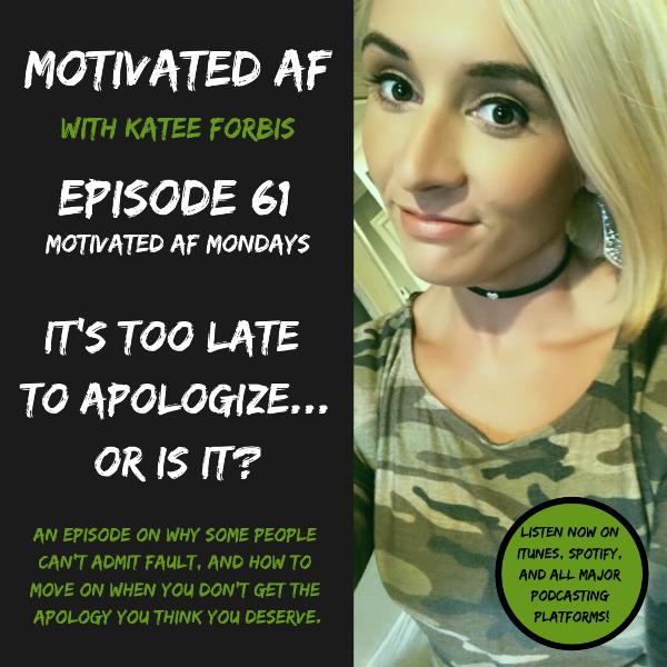 Ep. 61 - MAF Mondays: It's Too Late To Apologize... Or Is It?