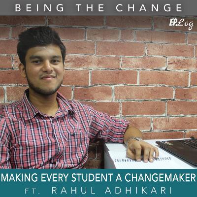 Ep.13 Making Every Student A Changemaker ft. Rahul Adhikari, Founder- Better Plus Education