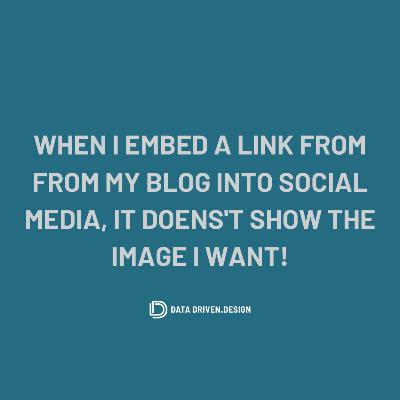 Episode 290: When I Embed A Link From My Blog Into Social Media, It Doesn't Show The Image I Want!