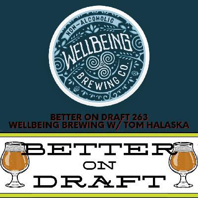 Better on Draft 263 - WellBeing Brewing w/ Tom Halaska
