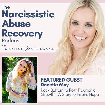 045 Rock Bottom to Post Traumatic Growth - A Story to Inspire Hope with Danette May
