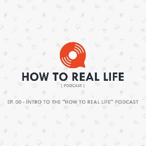 "Pilot - Intro to the ""How to Real Life"" Podcast"