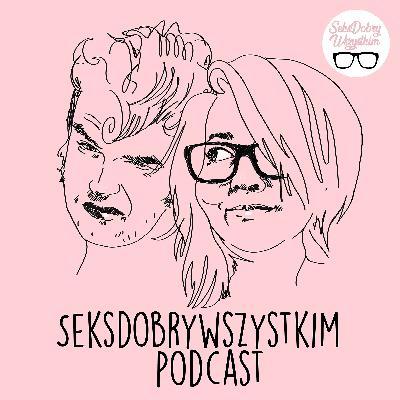 #40 Seksdobrywszystkim Dlaczego nie chce się uprawiać seksu? - S02 E10