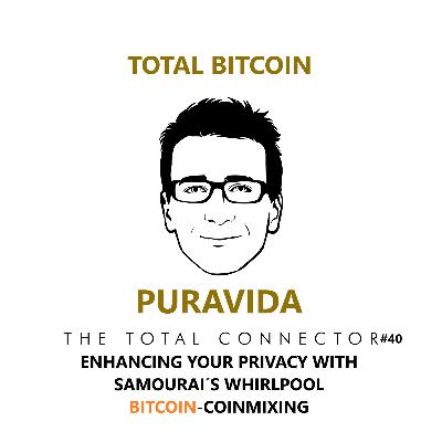 TheTotalConnector #40: Puravida on Enhancing Your Privacy with Samourai´s Whirlpool Bitcoin-Coinmixing
