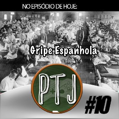EPISÓDIO 10 - O QUE FOI A GRIPE ESPANHOLA, A MÃE DAS PANDEMIAS!