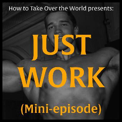Mini-Episode: Arnold Schwarzenegger (Just Work)