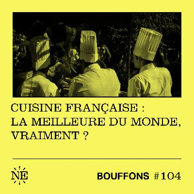 #104 - Cuisine française : la meilleure du monde, vraiment ?
