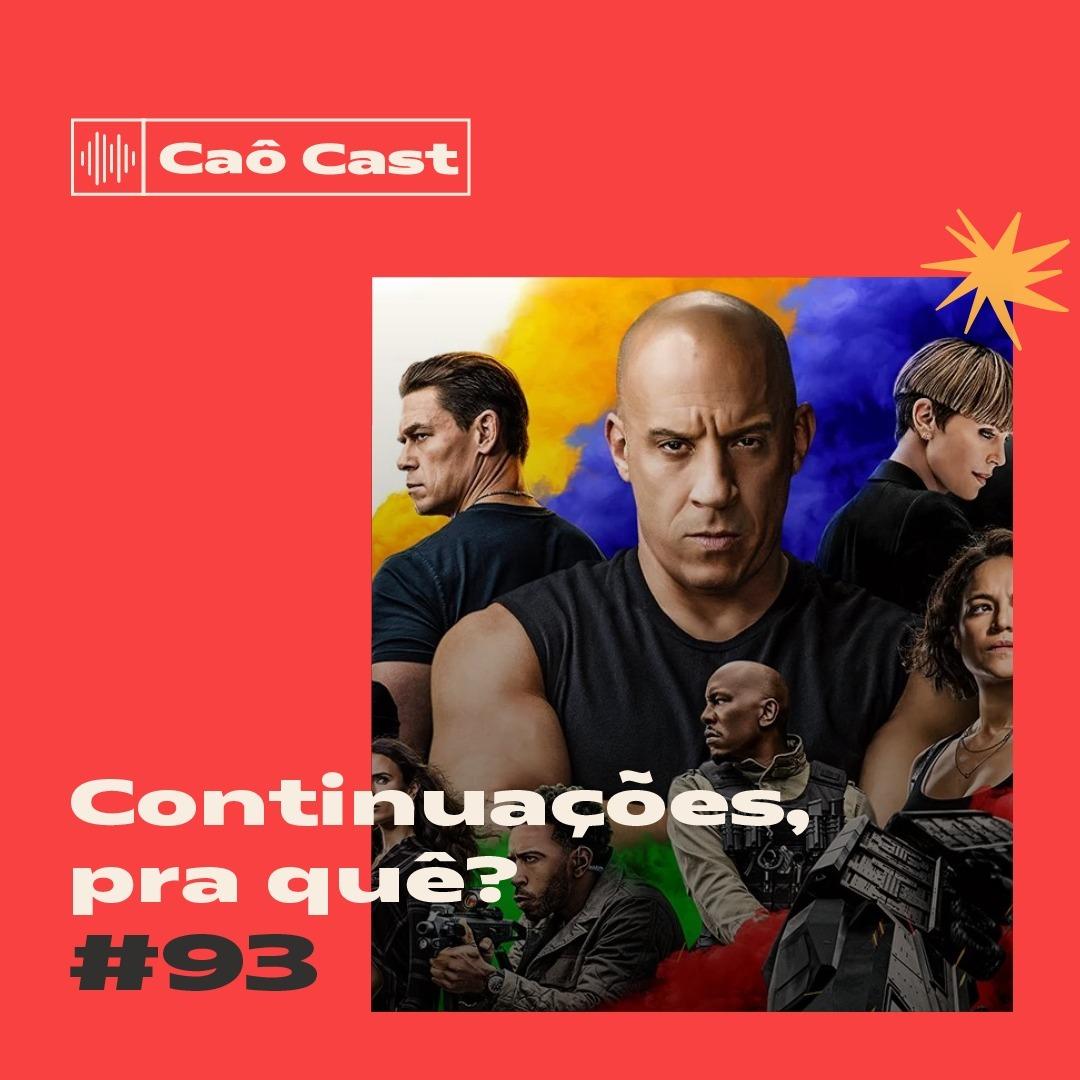 Caô Cast #93 - Continuações, pra que?
