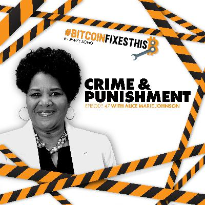 Bitcoin Fixes This #47: Crime and Punishment with Alice Marie Johnson