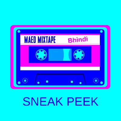 Sneak Peek: Maed Mixtape - Bhindi