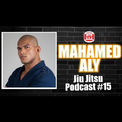MAHAMED ALY - Jiu Jitsu Podcast #15