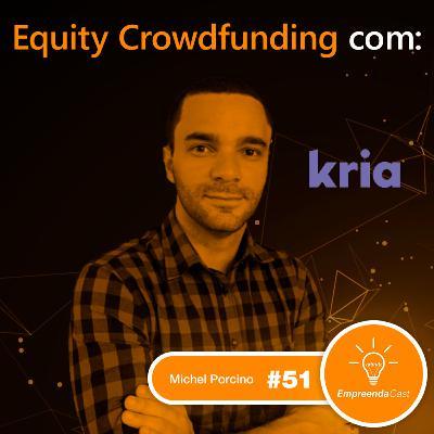 Equity Crowdfunding com: Kria | Michel Porcino | #EP51