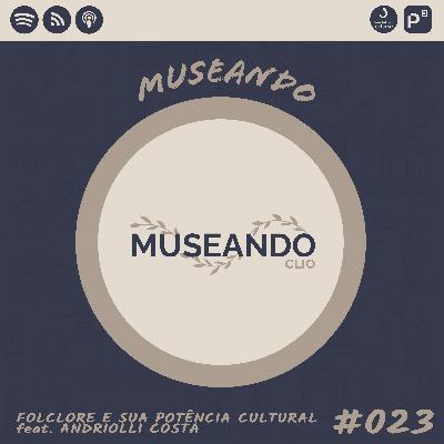 Museando #023:  Folclore e sua Potência Cultural feat. Andriolli Costa