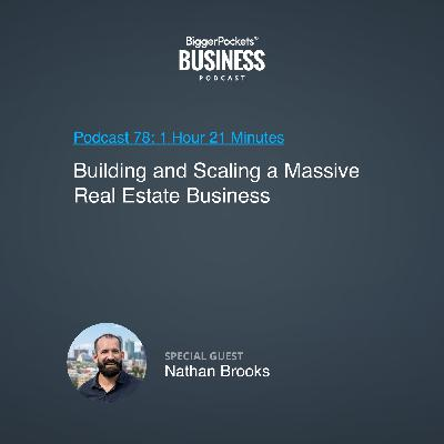 78: Building and Scaling a Massive Real Estate Business With Nathan Brooks