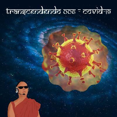 Transcendendo #006 - COVID-19