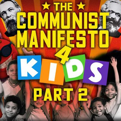 The Communist Manifesto for Kids - Part 2!