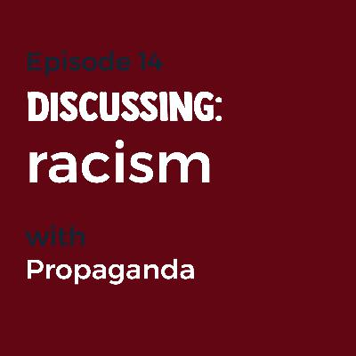 Episode 14 - Racism with Propaganda