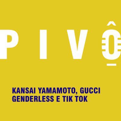 #11 - Kansai Yamamoto, Gucci genderless e Tik Tok