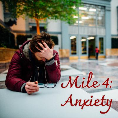 Mile 4: Anxiety