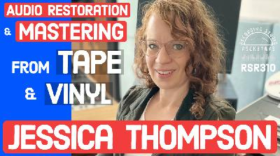 RSR310 - Jessica Thompson - Audio Restoration and Mastering From Tape and Vinyl