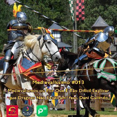 Medievalíssimo #013: Medievalismos ou Por Que É Tão Difícil Explicar que Dragões Não Existiram? feat. Dani Gallindo (UFPel)