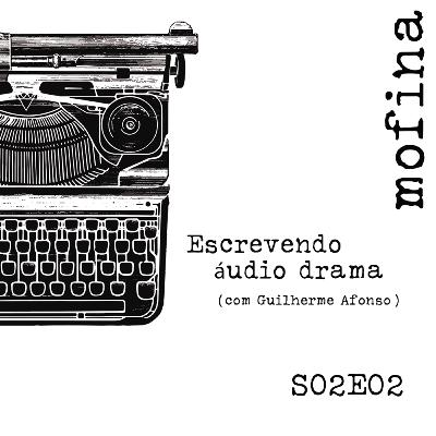 Mesa de Roteiristas S02E02 - Escrevendo áudio drama (com Guilherme Afonso)