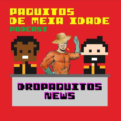 Dropaquitos #02 - Aquaman mineiro, gangue de cachorros e outras notícias