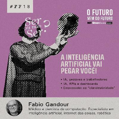 #FFS01E18 - Fabio Gandour: A inteligência artificial vai pegar você!