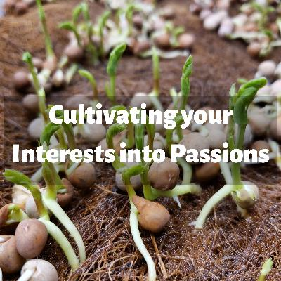 Cultivating your Interests into Passions