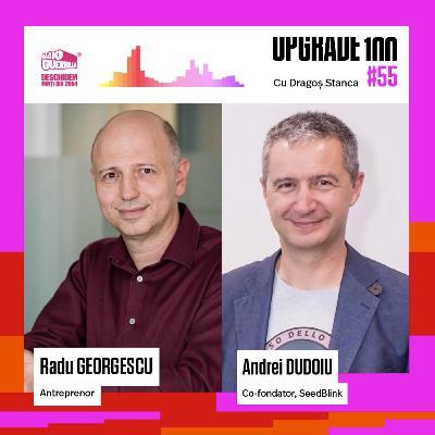 #55 INVESTIȚII ÎN TECH STARTUPS și ANTREPRENORIAT cu Radu Georgescu și Andrei Dudoiu - SeedBlink