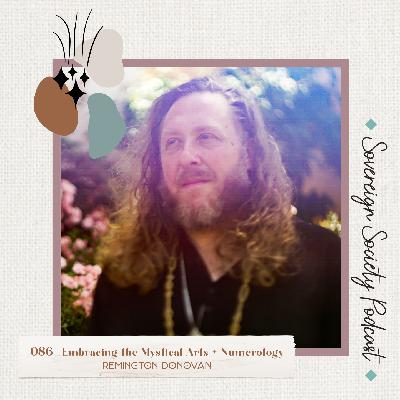 086 | Embracing the Mystical Arts + Numerology | Remington Donovan