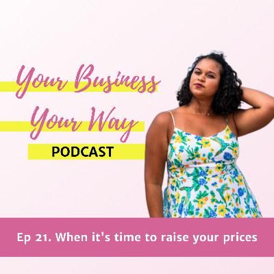 Ep 21. When it's time to raise your prices