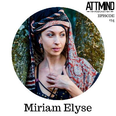 Heightened Sexual Experiences and Psychedelics | Miriam Elyse ~ ATTMind 134