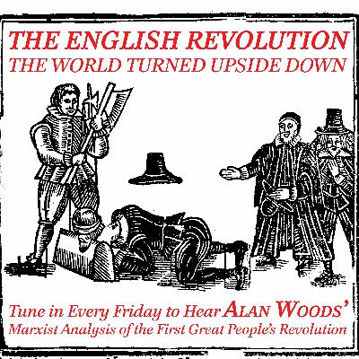The English Revolution: the world turned upside down - part eighteen