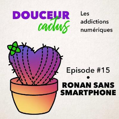 Episode 15 • Ronan sans smartphone