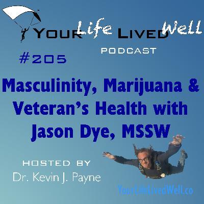 Masculinity, Marijuana & Veteran's Health with Jason Dye, LSCSW