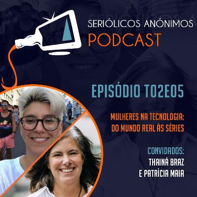 T02E05 - Mulheres na Tecnologia: Do Mundo Real às Séries (com Thainá Braz e Patrícia Maia)