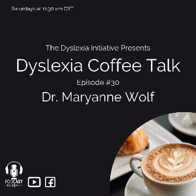 Dyslexia Coffee Talk with guest Dr. Maryanne Wolf