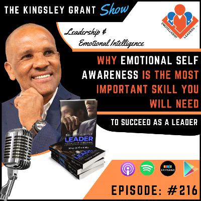 KGS216 | Why Emotional Self Awareness Is The Most Important Skill You Need To Succeed As A Leader by Kingsley Grant