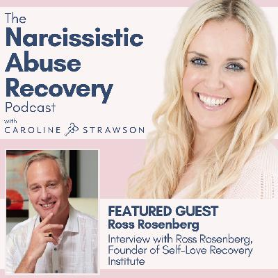 044 Interview With Ross Rosenberg, Founder of Self-Love Recovery Institute