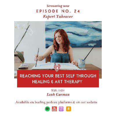 Reaching your Best Self through Healing & Art Therapy with Artist Leah Guzman