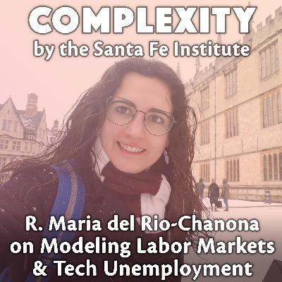 R. Maria del-Rio Chanona on Modeling Labor Markets & Tech Unemployment