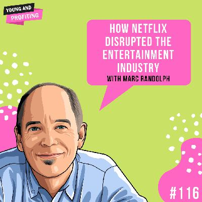 #116: How Netflix Disrupted The Entertainment Industry with Marc Randolph