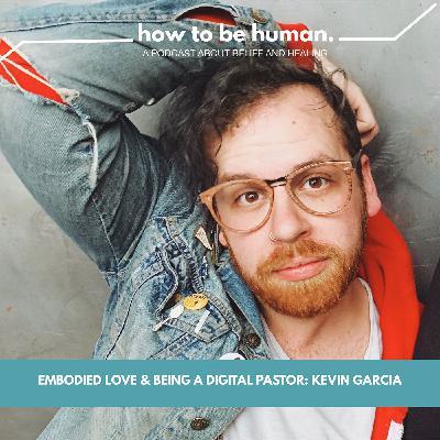 Embodied Love & Being a Digital Pastor: Kevin Garcia