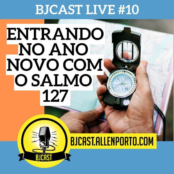 BJCast Live #10 - Entrando no ano novo com o Salmo 127
