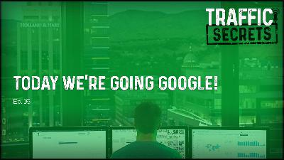 Ep 16 - Today We're Going GOOGLE!